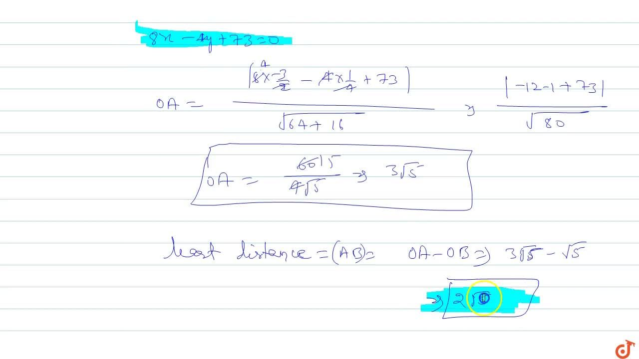 Solution for The least distance of the line 8x -4y+73=0  from
