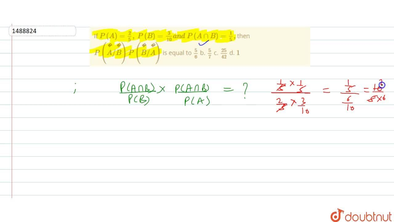 Solution for If P(A)=2,5,\ P(B)=3,(10)a n d\ P(AnnB)=1,5, the
