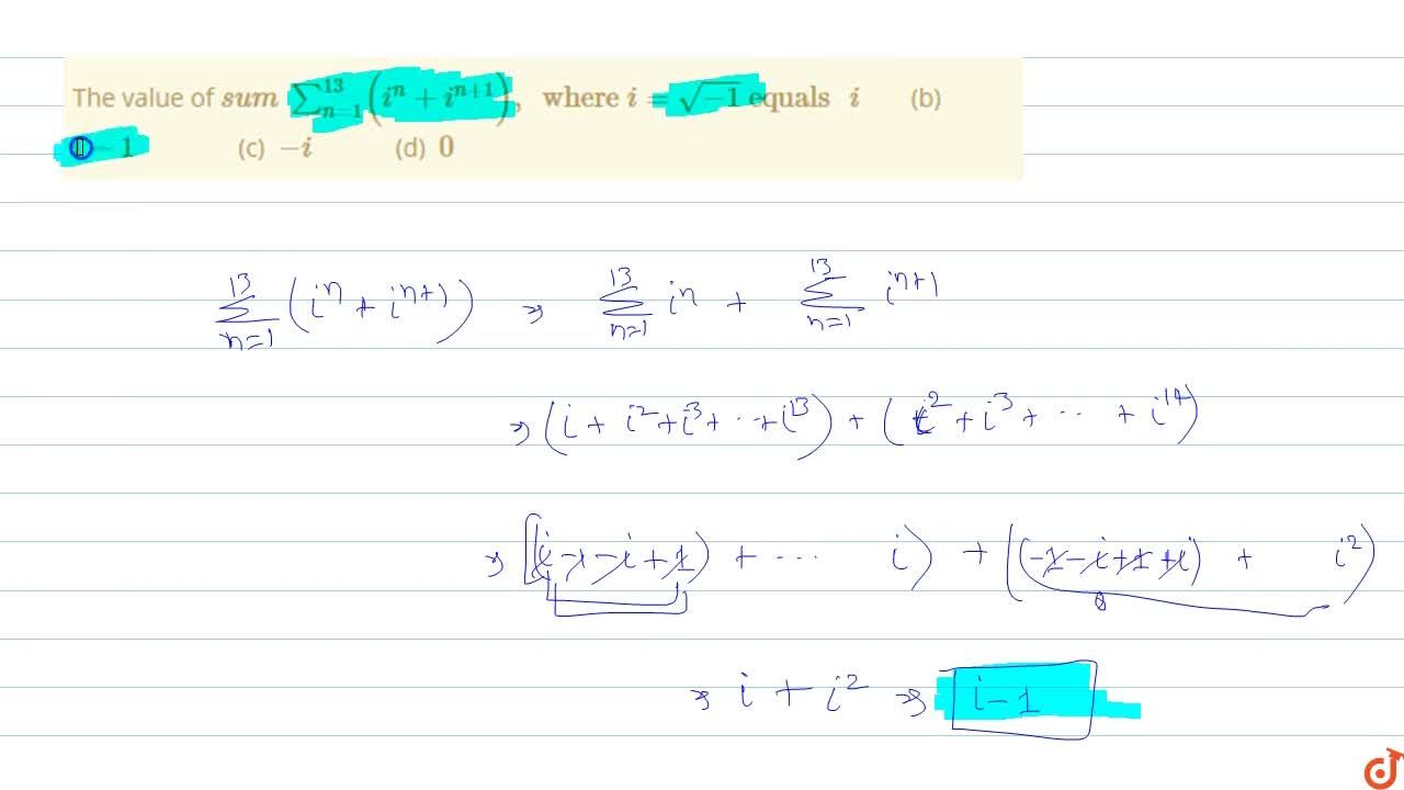 Solution for The value of sum_(n=1)^(13) (i^n+i^(n+1)), where