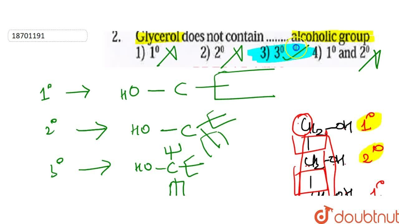 Solution for Glycerol does not contain..... Alcoholic group