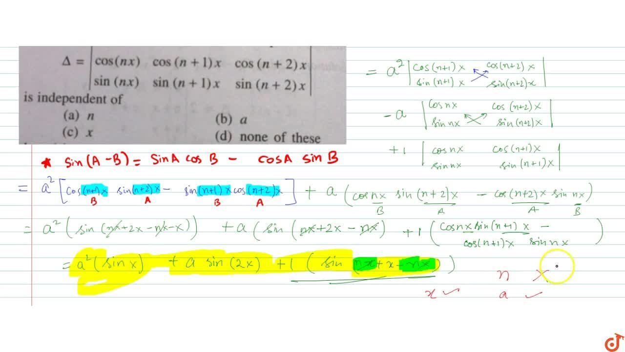 The determinant  Delta=|(a^2,a,1),(cos(nx),cos (n + 1) x,cos(n+2) x),(sin(nx),sin (n +1)x,sin (n + 2) x)| is independent of