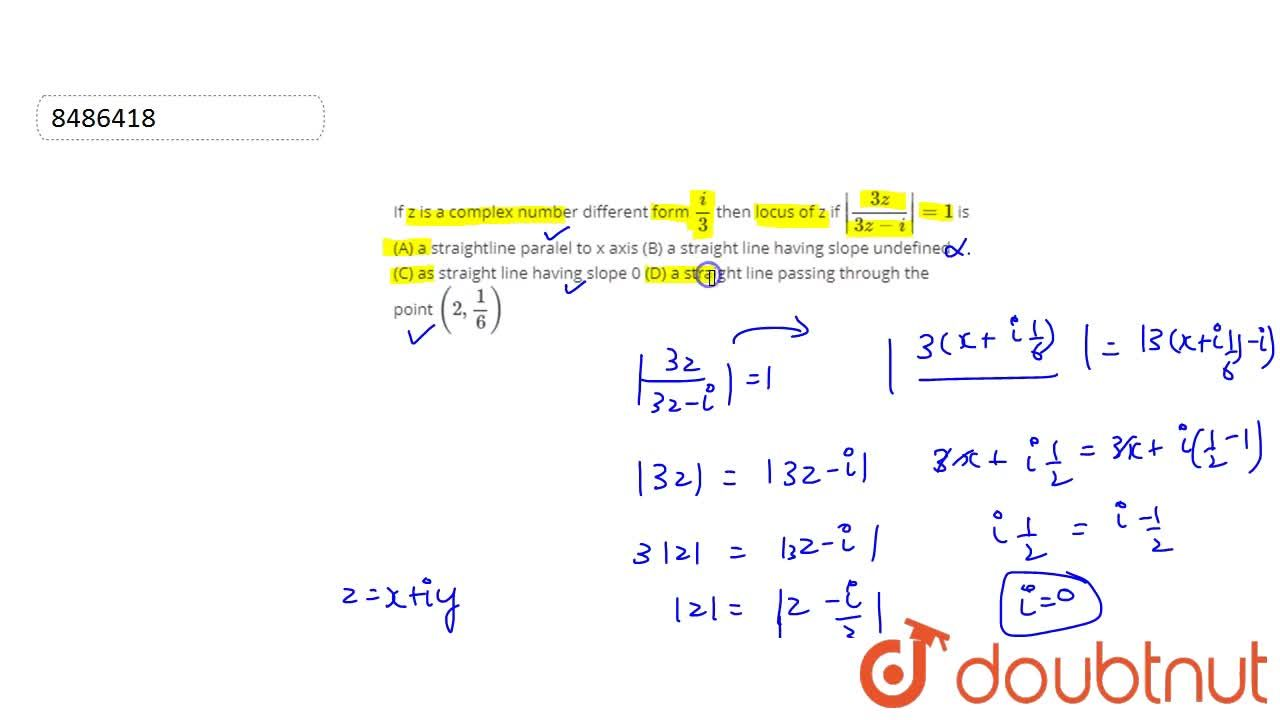 Solution for If z is a complex number different form i,3 then