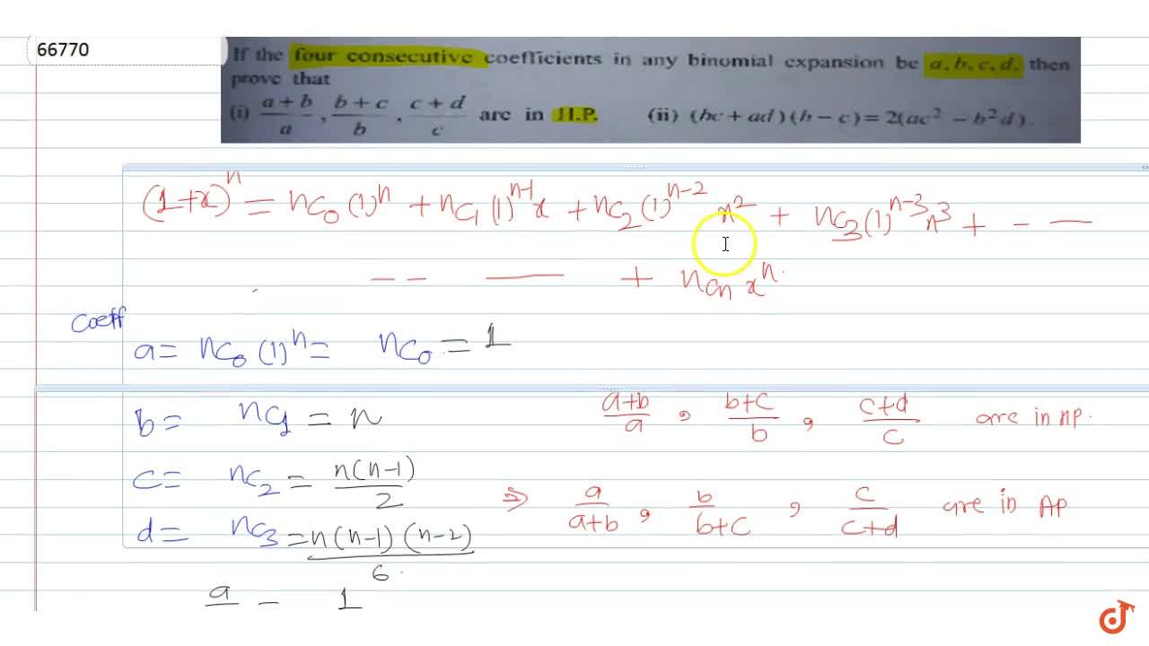If the four consecutive coefficients in any binomial expansion be a, b, c, d, then prove that (i)  (a+b),a , (b+c),b , (c+d),c  are in H.P.  (ii) (bc + ad) (b-c) = 2(ac^2 -  b^2d)