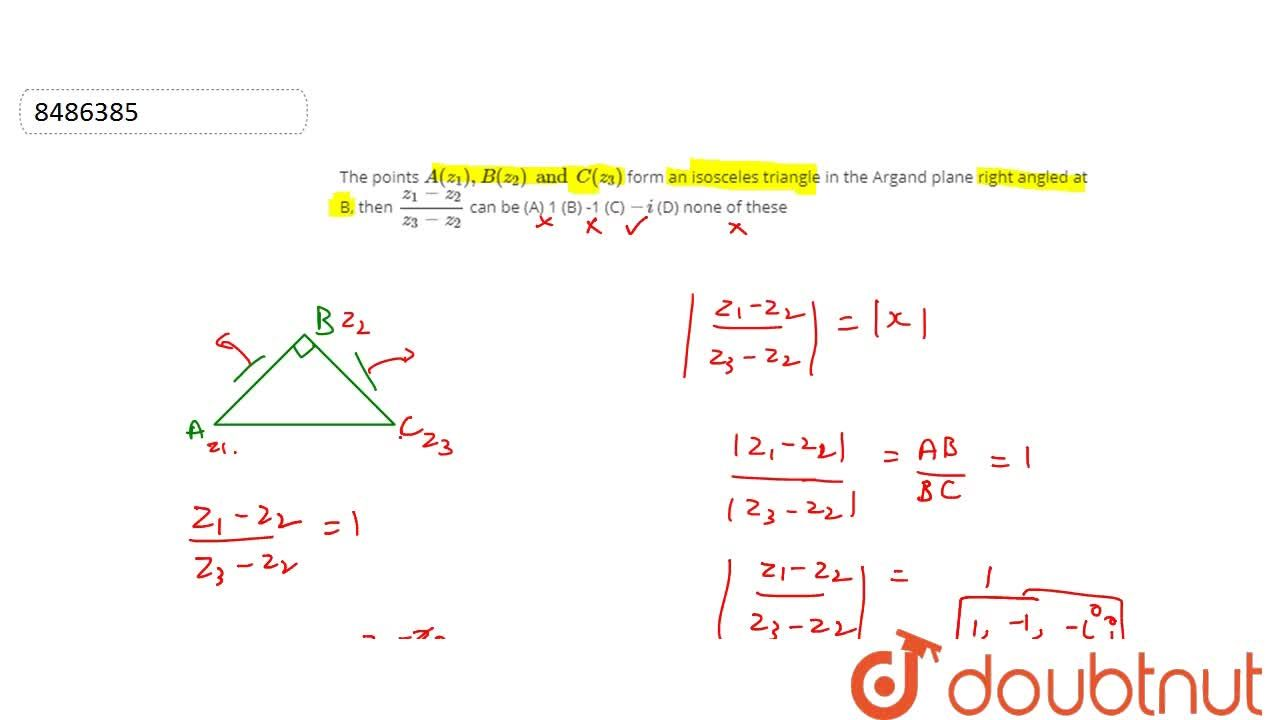 The points A(z_1), B(z_2) and C(z_3) form an isosceles triangle in the Argand plane right angled at B, then (z_1-z_2),(z_3-z_2) can be (A) 1 (B) -1 (C) -i (D) none of these