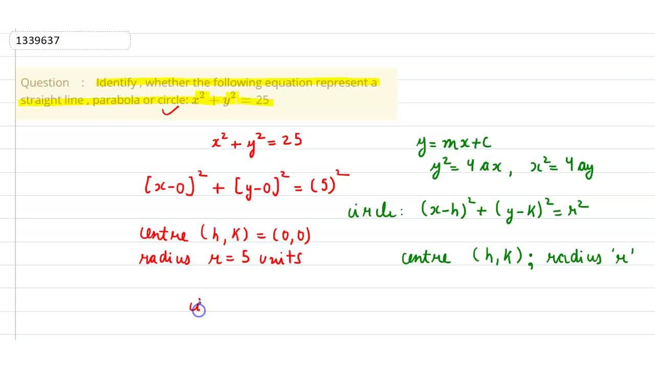 Identify , whether the following equation represent a straight line , parabola or circle: x^2+y^2=25