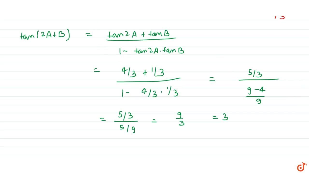 Solution for If tanA=1,2 and tan B=1,3, then tan (2A + B)