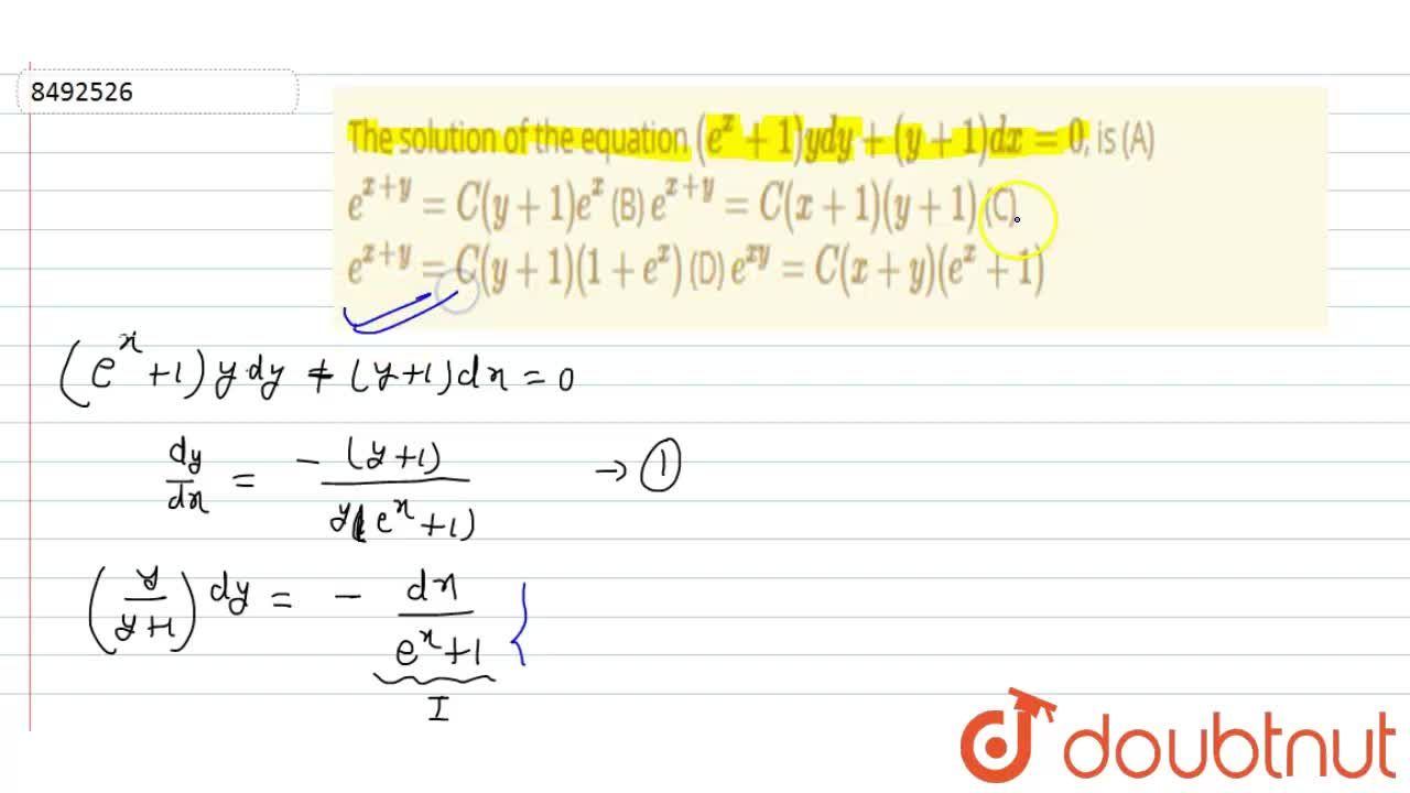 The solution of the equation (e^x+1)ydy+(y+1)dx=0, is (A) e^(x+y)=C(y+1)e^x (B) e^(x+y)=C(x+1)(y+1) (C) e^(x+y)=C(y+1)(1+e^x) (D) e^(xy)=C(x+y)(e^x+1)