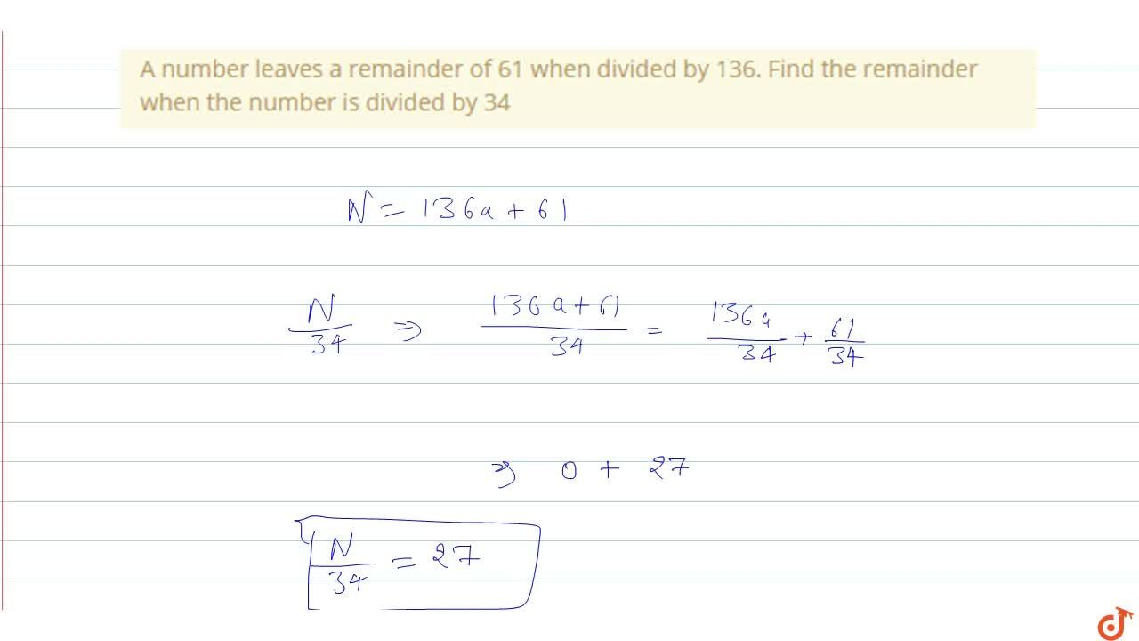 Solution for A number leaves a remainder of 61 when divided by