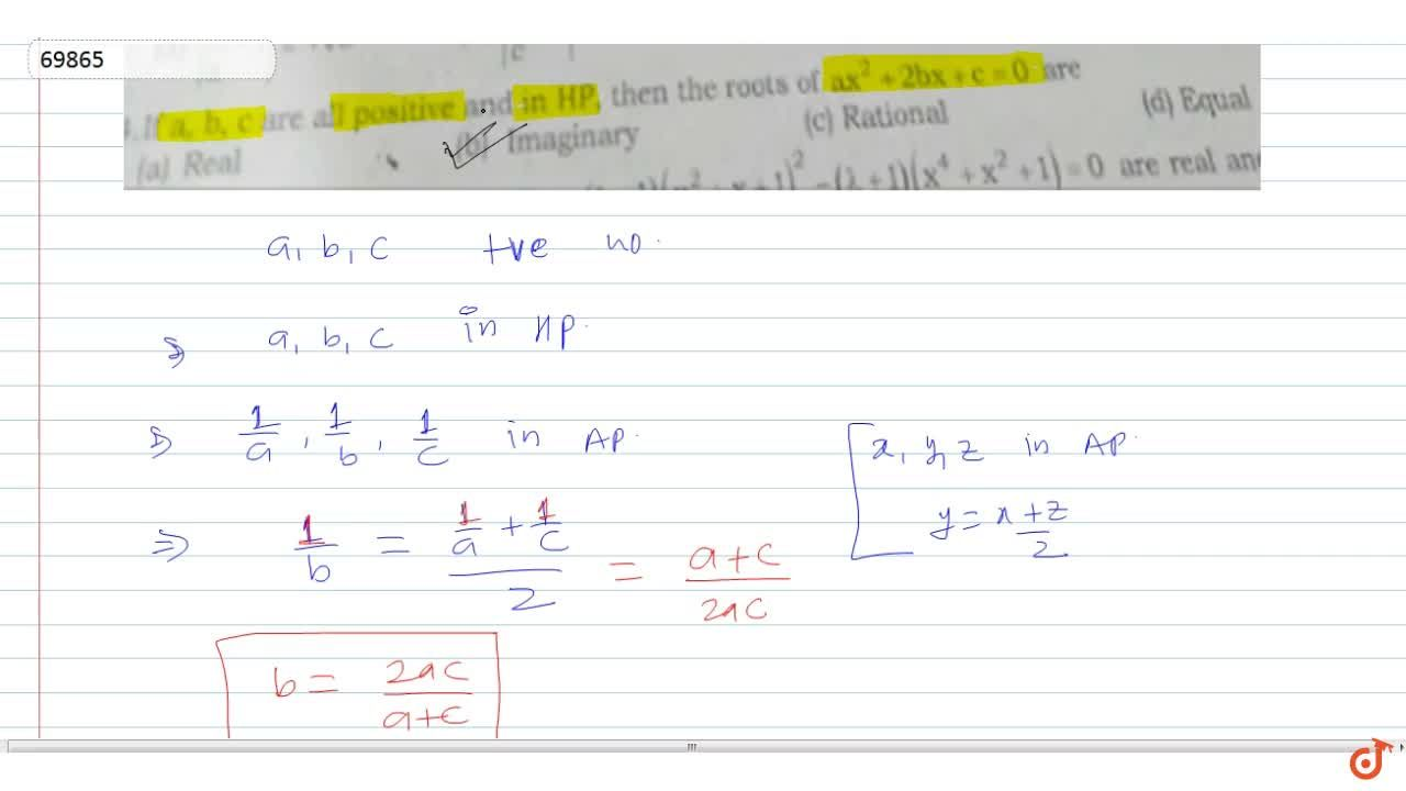 Solution for If a, b,c are all positive and in HP, then the r