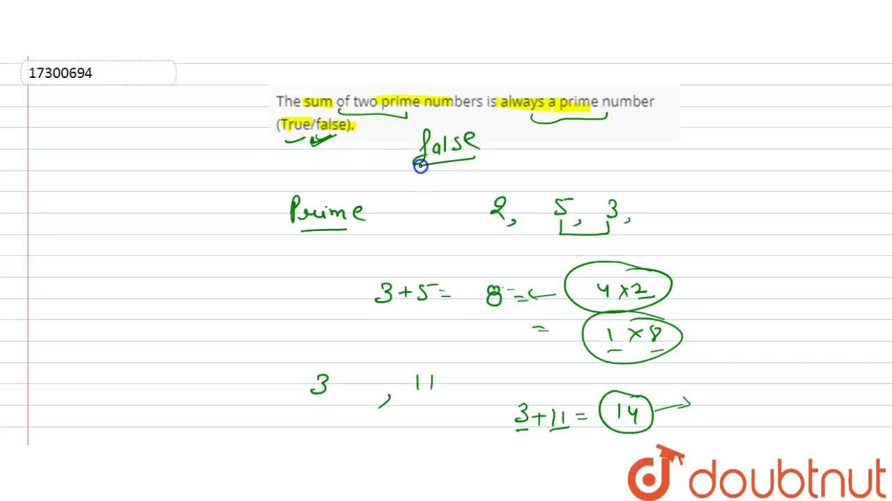 The sum of two prime   numbers is always a prime number (True,false).