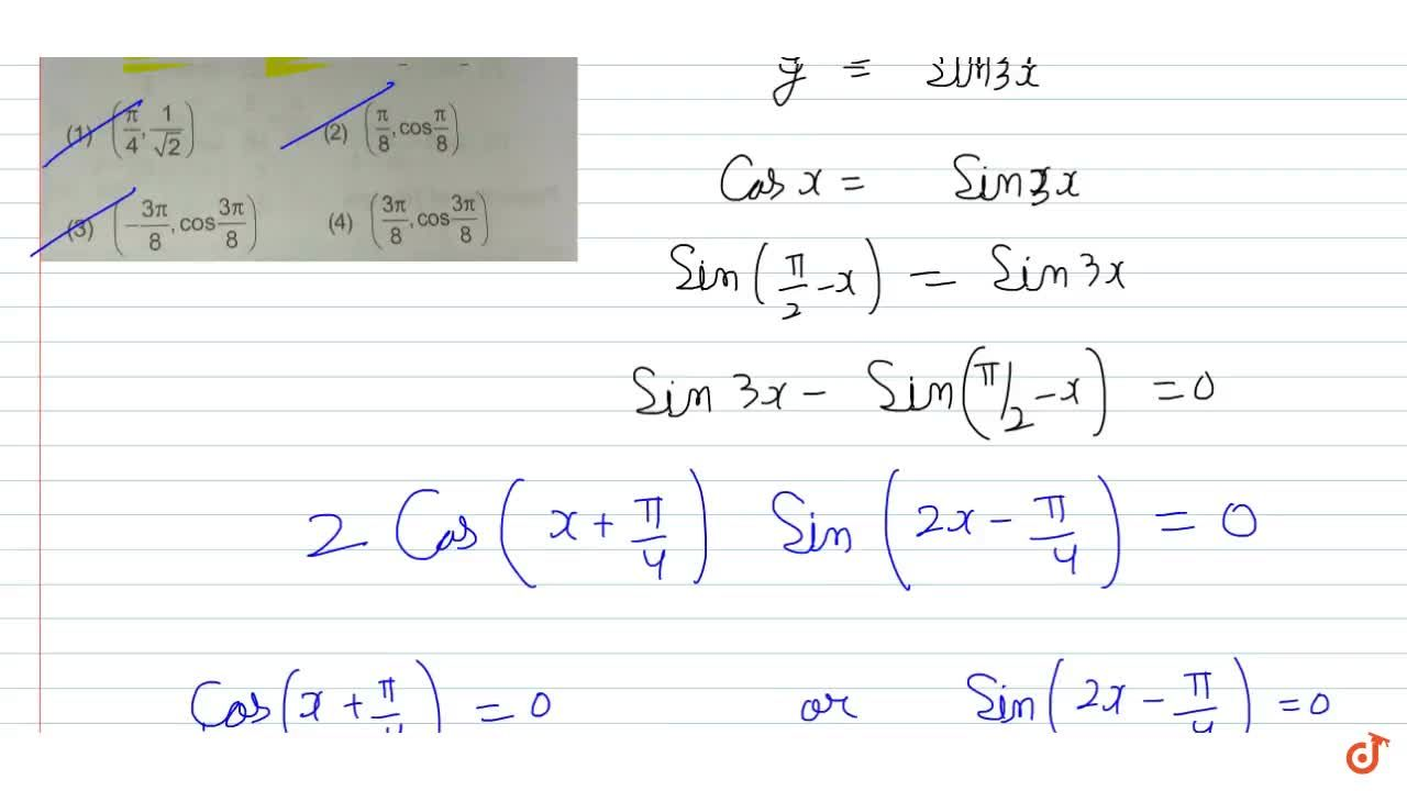The co-ordinates of points of intersection of the curves y = cosx and y = sin3x, x in [-pi,2,pi,2] are