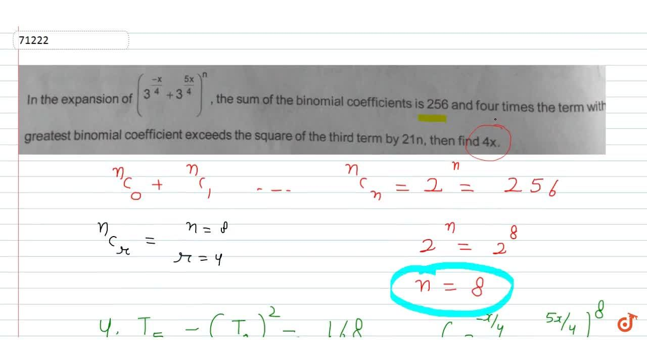 In the expansion of (3^(-x,4) +3^((5x),4))^n the sum of the binomial coefficients is 256 and four times the term with greatest binomial coefficient exceeds the square of the third term by 21n, then find 4x.