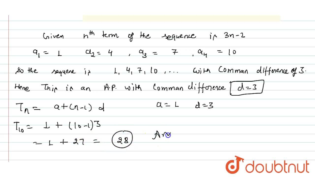 The n^(th) term of the sequence is 3n-2 . Is the sequence an AP. If so; find the 10th term .
