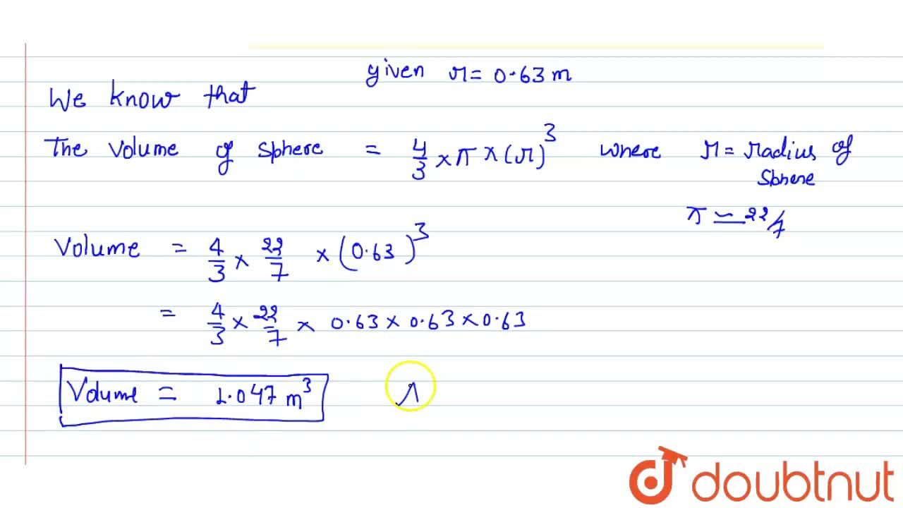 Solution for  If radius of sphere is  0.63 m. Find the volume i