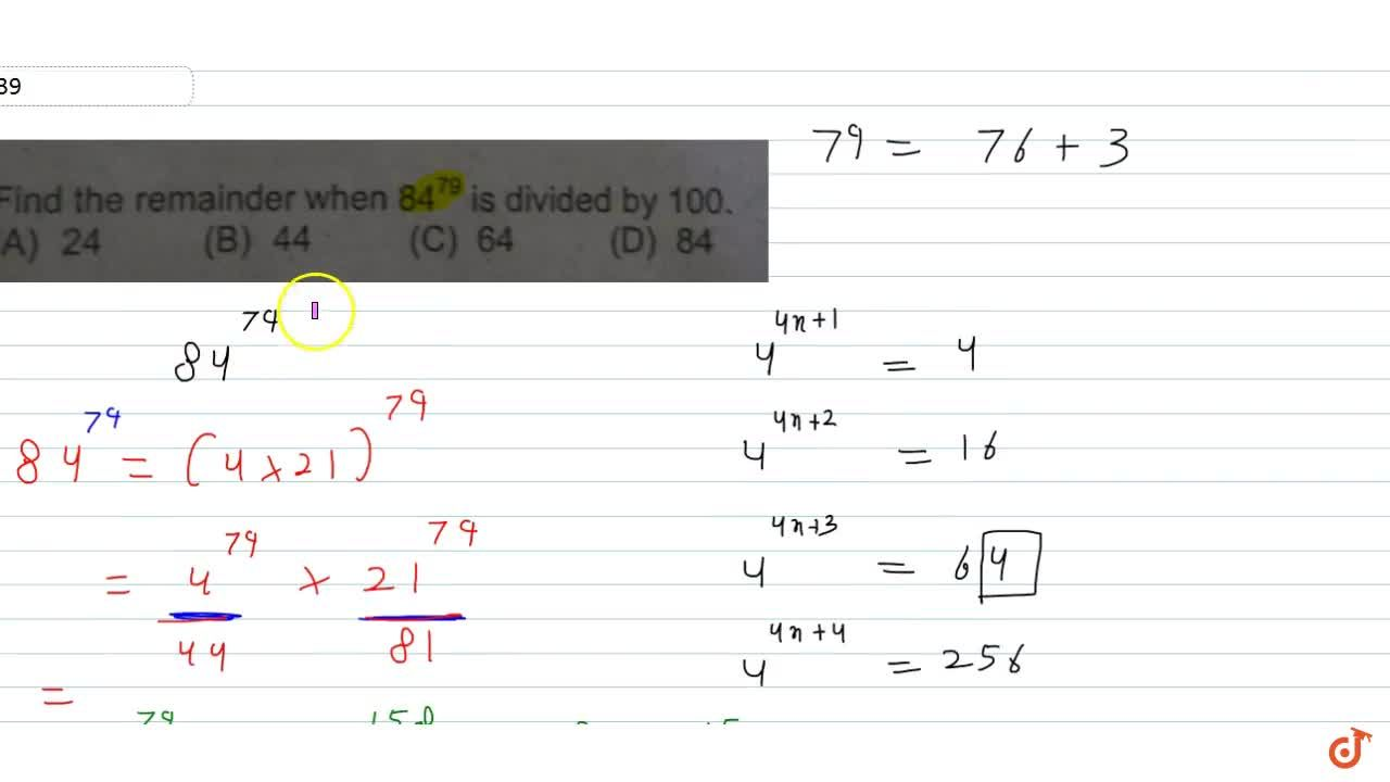Find the remainder when 84^79 is divided by 100.