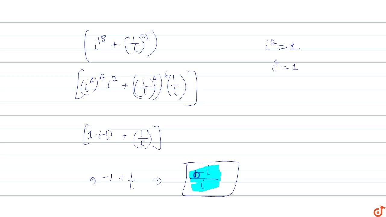 Solution for Evaluate : (i^(18)+(1,i)^25)