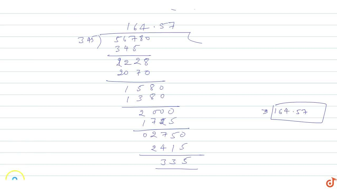Find the value of 5.678 ,0.0345 correct to two decimal places by contracted method.