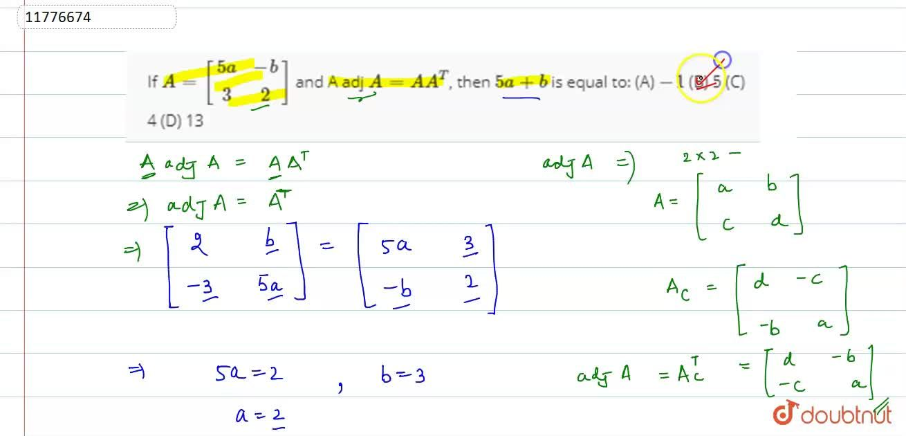 If A=[(5a, -b),(3,2)] and A adj A=A A^T, then 5a+b is equal to: