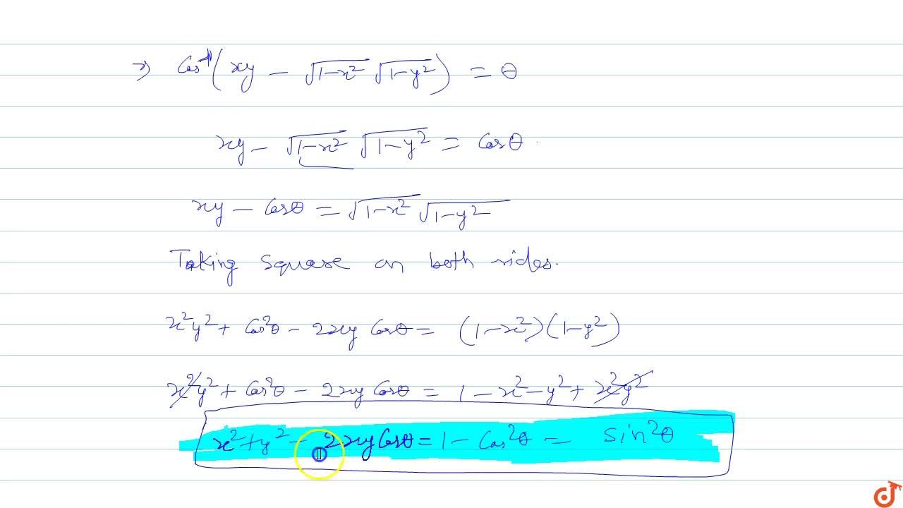 Solution for If cos^(-1)x+cos^(-1)y=theta show that x^2-2xyc