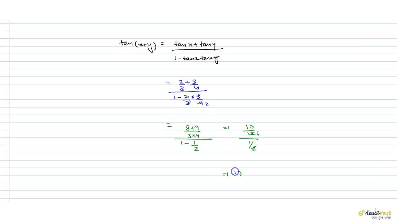 Solution for If tanx=2,3 and tany=3,4 then tan(x+y)=