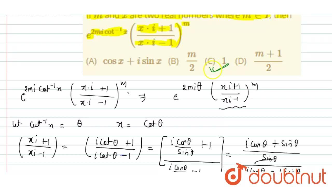 If m and x are two real numbers where m in I, then e^(2micot^(-1)x)((x*i+1),(x*i-1))^m<br> (A)&nbsp;&nbsp;&nbsp;cos x+i sin x&nbsp;&nbsp;&nbsp;(B)&nbsp;&nbsp;&nbsp;m,2&nbsp;&nbsp;&nbsp;(C)&nbsp;&nbsp;&nbsp;1&nbsp;&nbsp;&nbsp; (D)&nbsp;&nbsp;&nbsp;(m+1),2