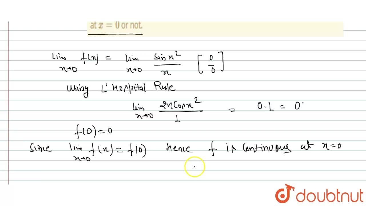 Determine whether f(x)={(sinx^2),x\ \ \ ,\ \ \ x!=0 0\ \ \ ,\ \ \ x=0 is continuous at x=0 or not.