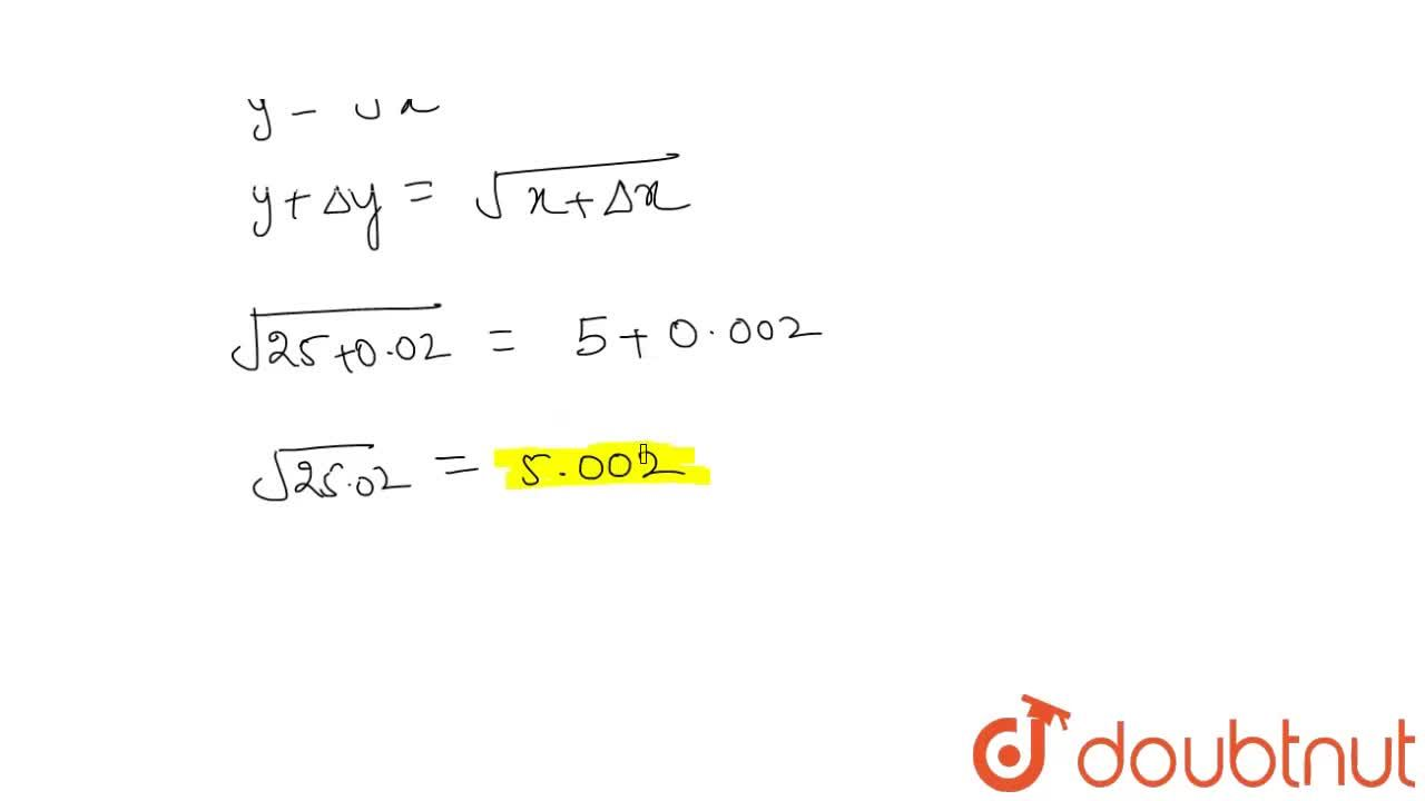 Using differentials,   find the approximate value of sqrt(25. 02)