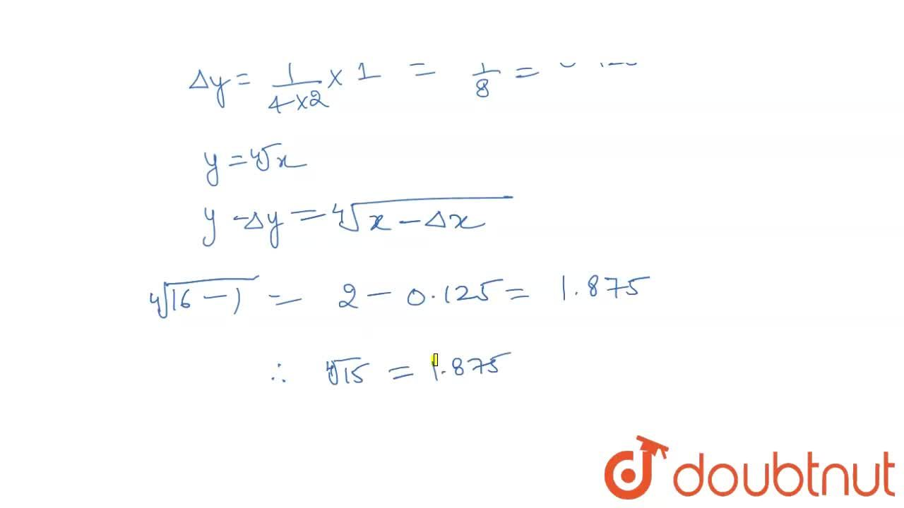 Using differentials,   find the approximate value of (15)^(1,,4)