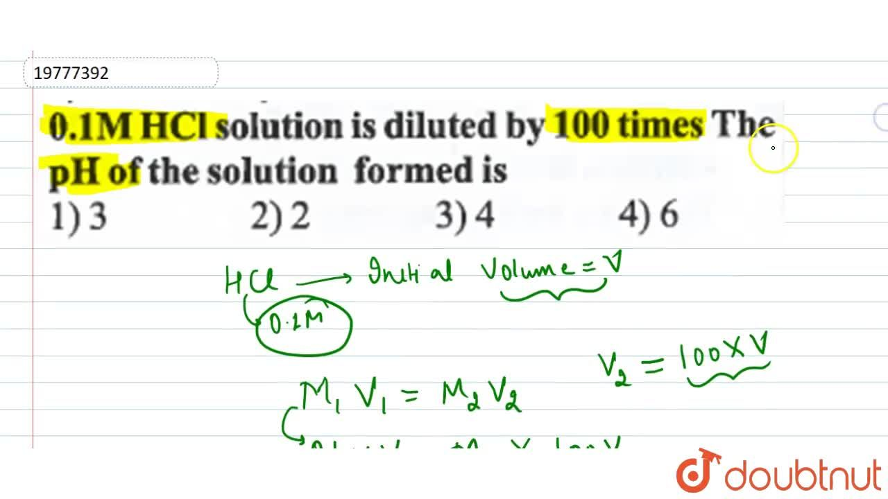 Solution for 0.1 M HCl solution is diluted by 100 times The