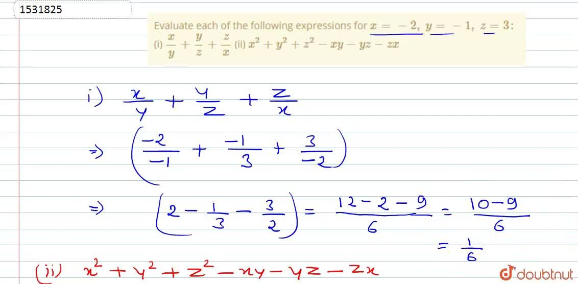 Evaluate each of the   following expressions for x=-2,\ y=-1,\ z=3:  (i) x,y+y,z+z,x  (ii) x^2+y^2+z^2-x y-y z-z x