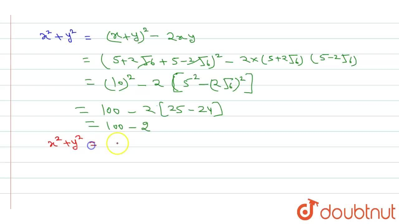 If x=(sqrt3+sqrt2),(sqrt3-sqrt2)andy=(sqrt3-sqrt2),(sqrt3+sqrt2) then  find the value of x^(2)+y^(2) ?