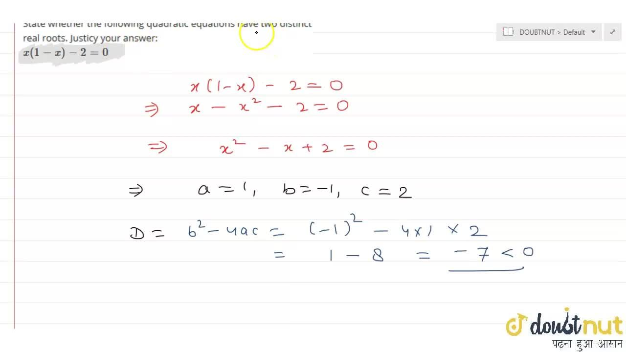 State whether the following quadratic equations have two distinct real roots. Justicy your answer: <br> x(1-x)-2=0