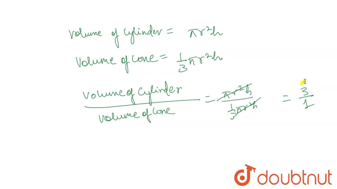 A cylinder  and a right   circule  cone are  having  the same  bases and same  height. The volume  of the  cylinder is the  times the volume  of the  cone.