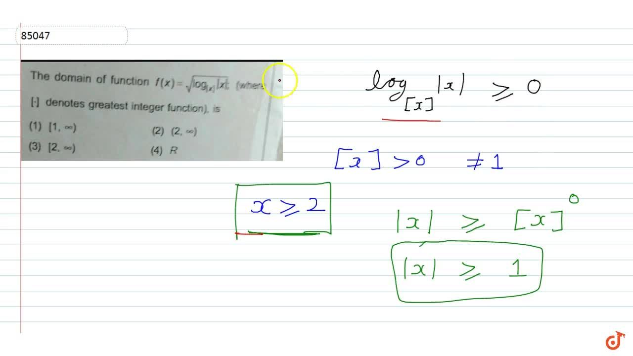 The domain of function f(x)=sqrt(log_([x]) |x| ; (where denotes greatest integer function), is