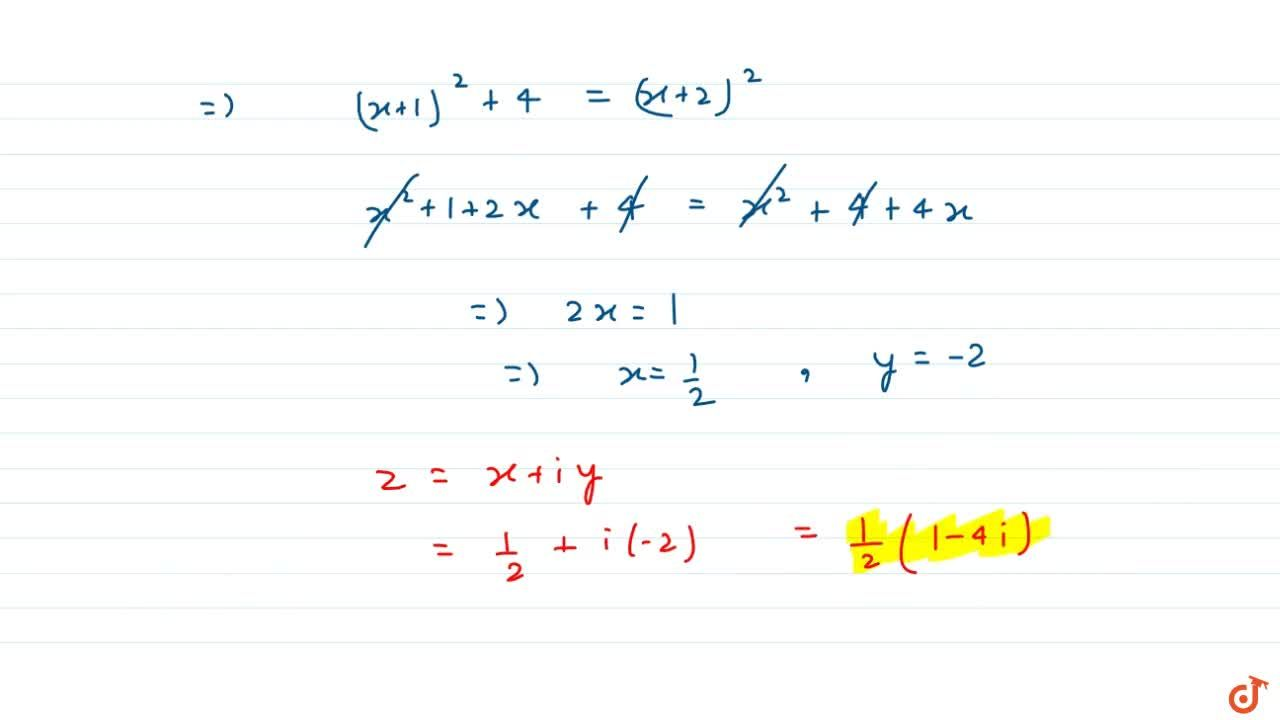 If z is a complex number satisfying the relation |z+ 1|=z+2(1+i), then z is