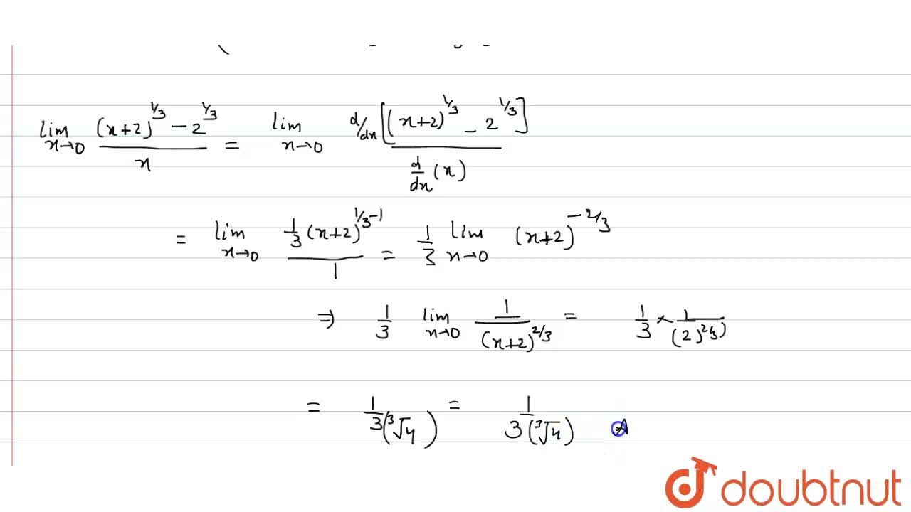 Solution for Evaluate lim_(xto0) ((x+2)^(1,,3)-2^(1,,3)),(x)