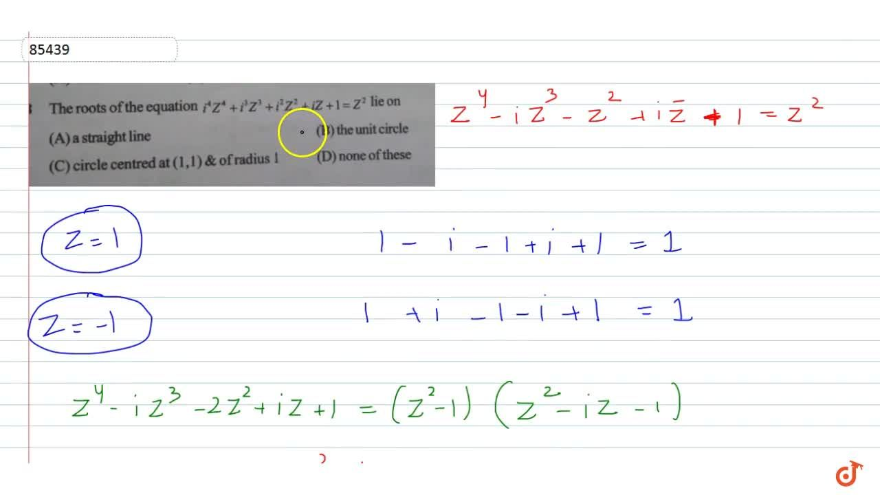 Solution for The roots of the equation  i^4Z^4+i^3Z^3+ +i^2Z^2