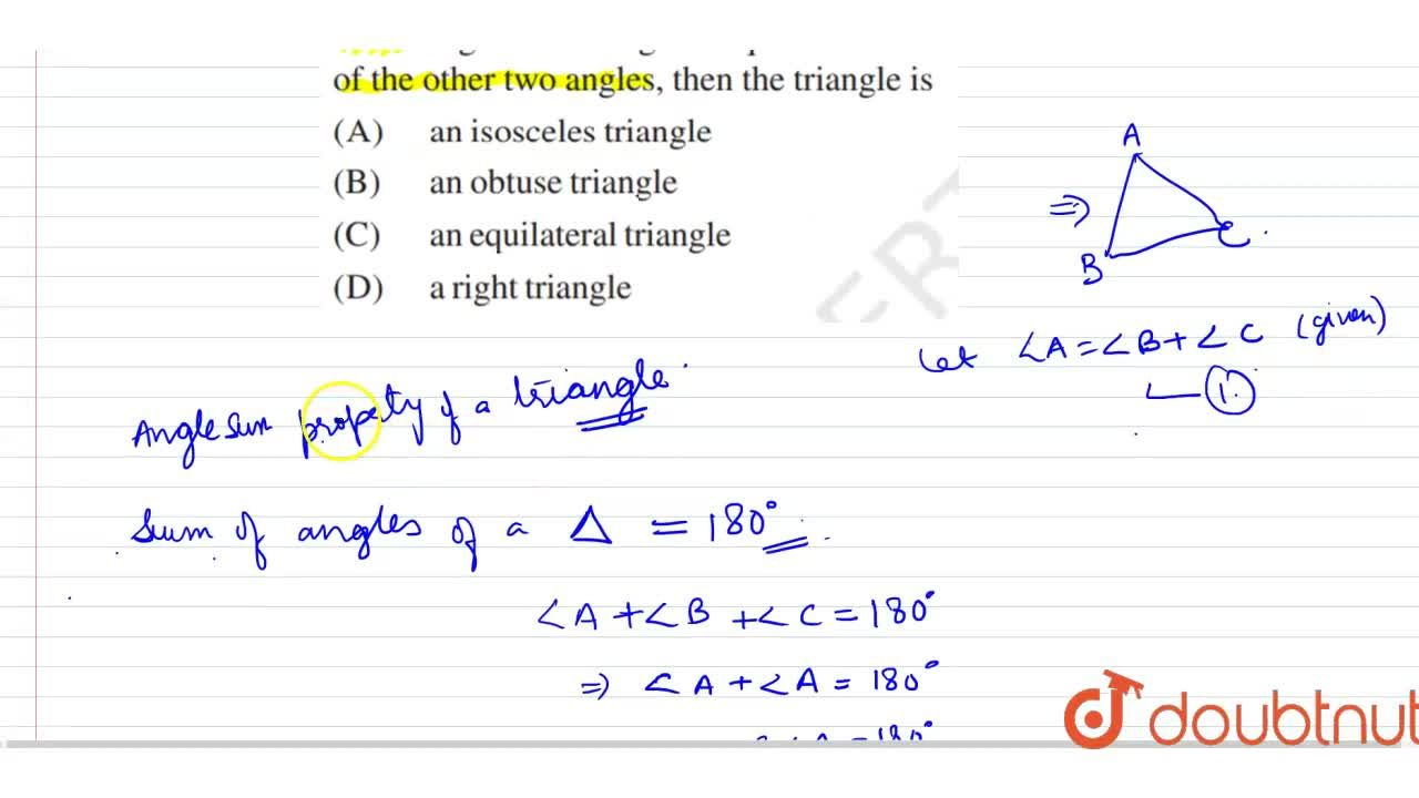 Solution for If one angle of a triangle is equal to the sum of