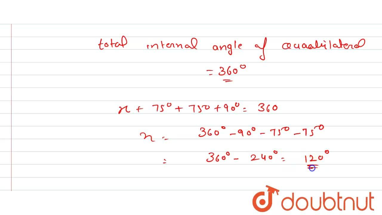 Three angles of a quadrilateral are 75^(@),90^(@) and 75^(@), then the fourth angle is