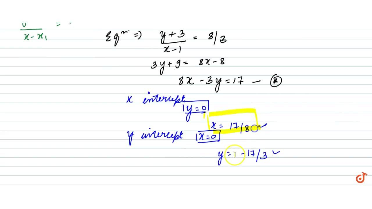 find the gradient and intercepts on the axes of the straight line passing through the point (1,-3) and (4,5).