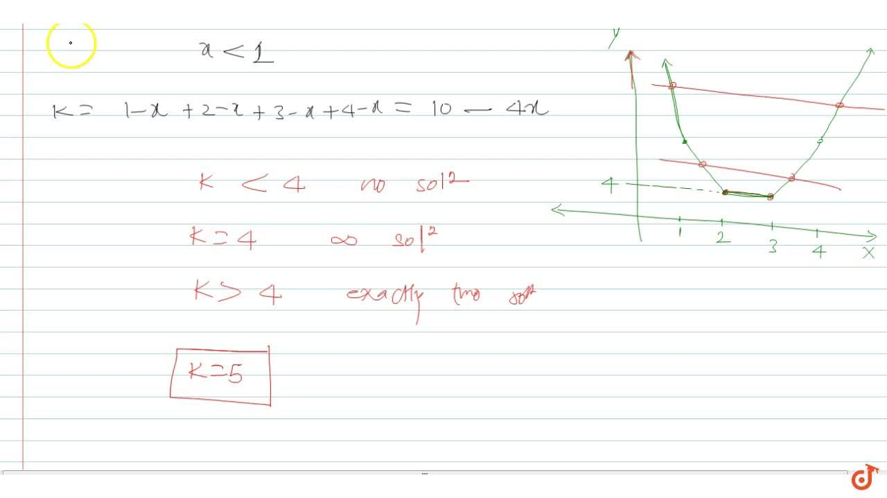 If k = |x-1| + |x-2| + |x-3| + |x-4|, then minimum integral value of k for which the above equation is satisfied for exactly 2 values of x.