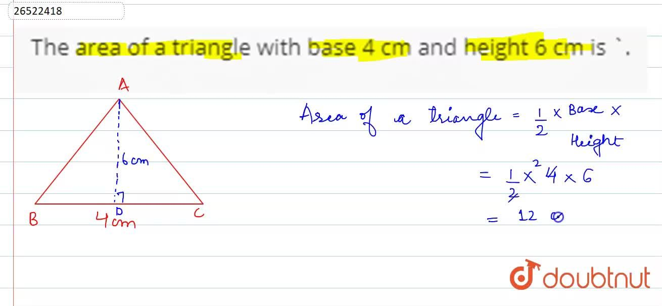 Solution for The area of a triangle with base 4 cm and height 6