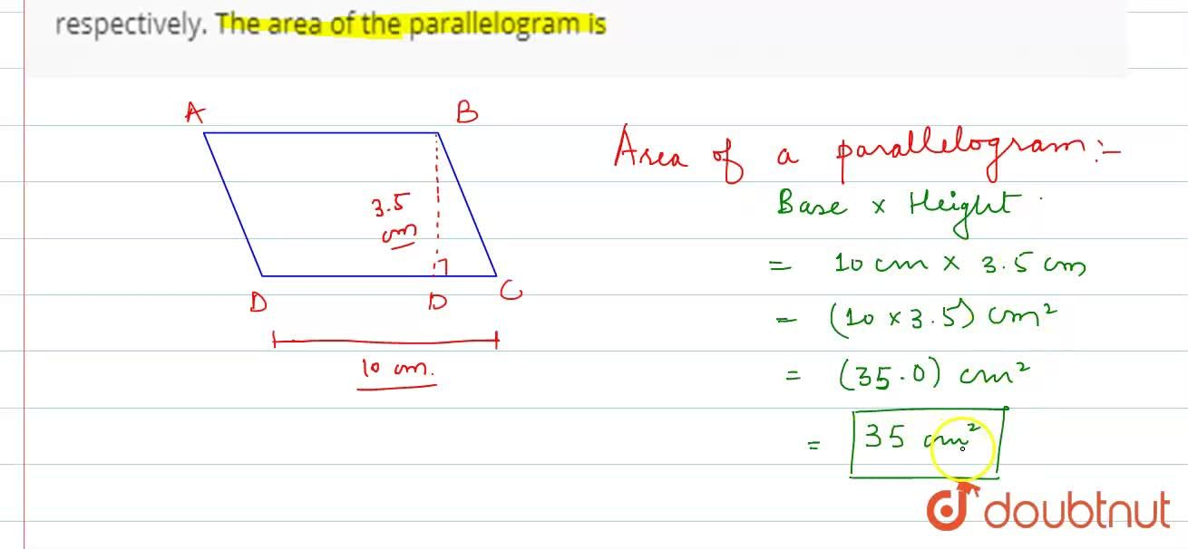 The base and the corresponding altitude of a parallelogram are 10 cm and 3.5 cm, respectively. The area of the parallelogram is 30 cm^(2).