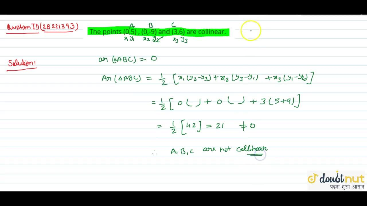Solution for The points (0,5) , (0,-9) and (3,6) are collinear.