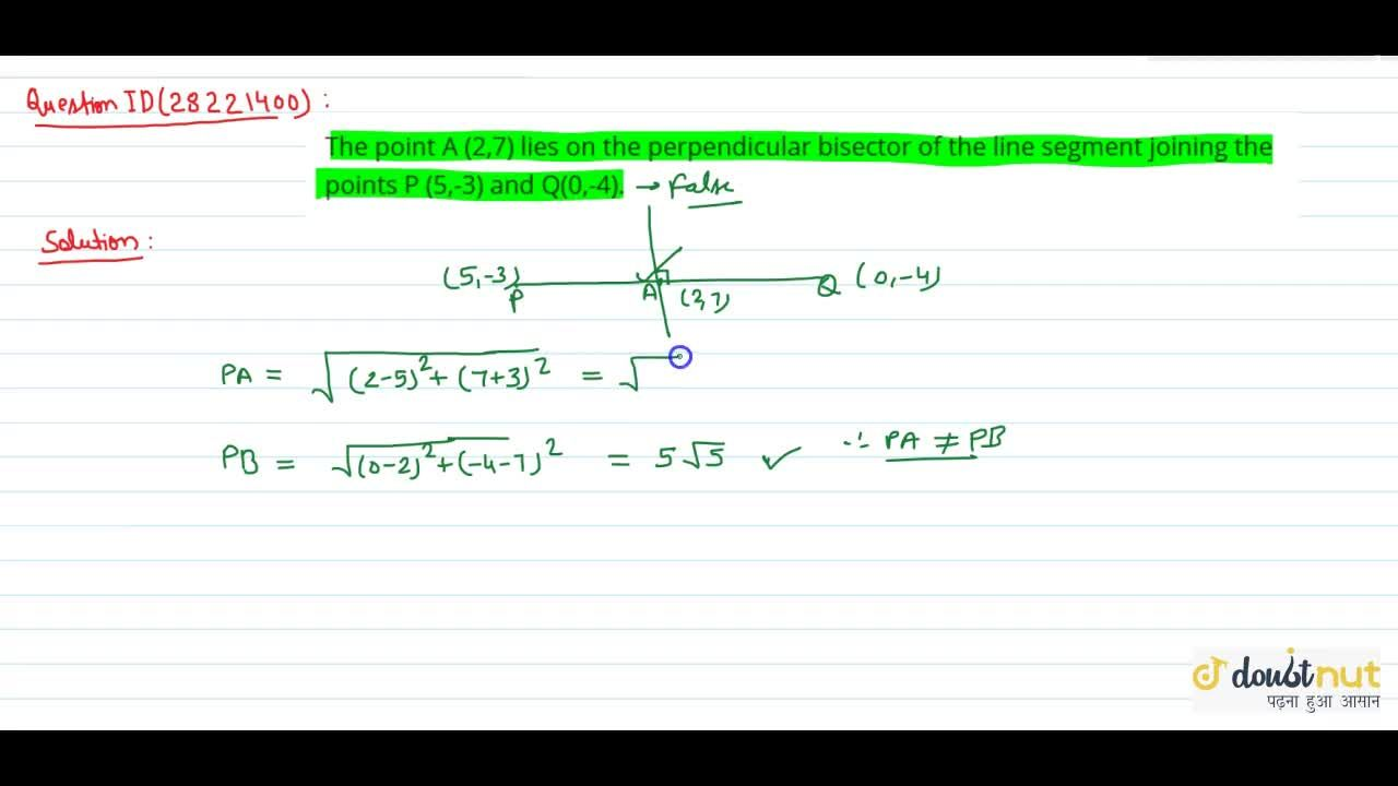 Solution for The point A (2,7) lies  on the perpendicular bisec
