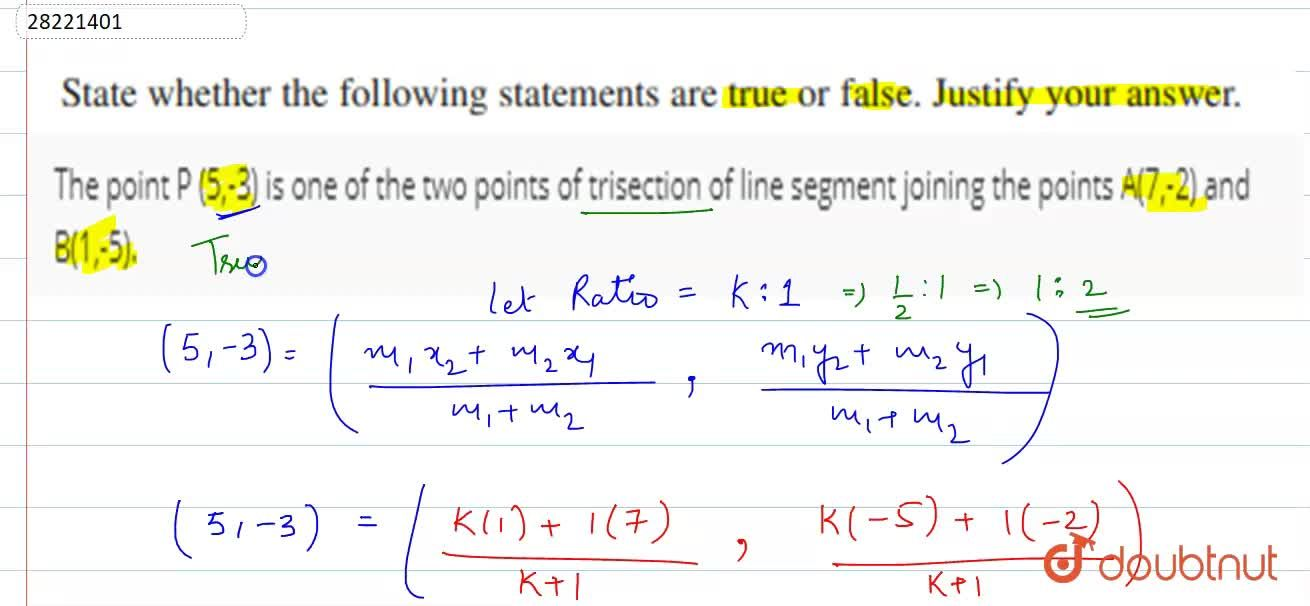 The point P (5,-3) is one of the two points of trisection of line segment joining the points A(7,-2) and B(1,-5).