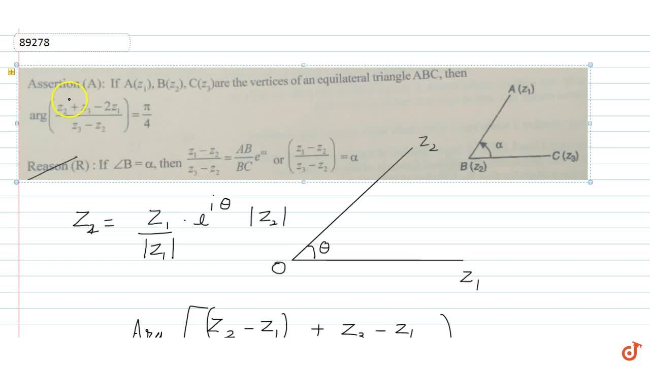 If  A(z_1), B(z_2). C(z_3) are the vertices of an equilateral triangle ABC, then arg((z_2+z_2-2z_1),(z_3-z_2))=pi,4 Reason(R): If  ,_B=alpha, then
