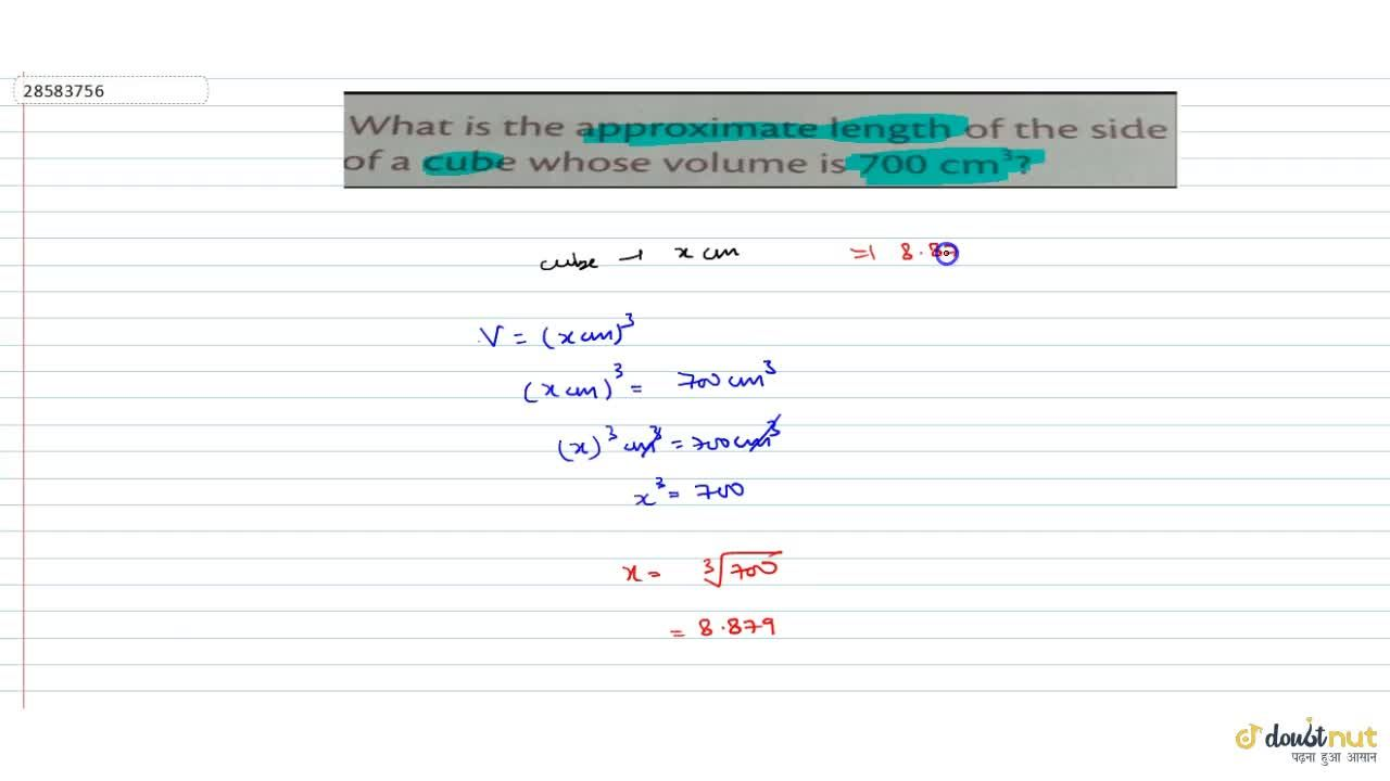 What is the approximate length of the side of a cube whose volume is 700 cm^(3)
