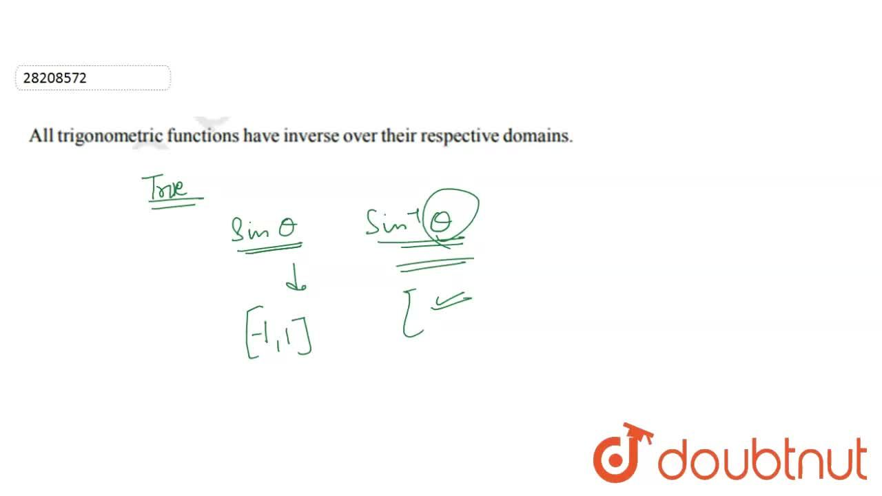 All trigonometric functions have inverse over their respective   domins.