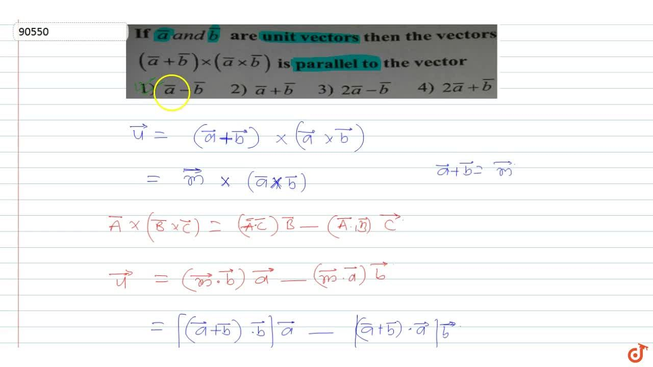 Solution for  If  bar a and bar b are unit vectors then the v